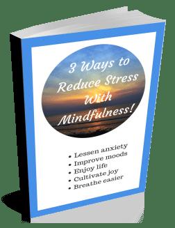 3 Ways to Reduce Stress with Mindfulness